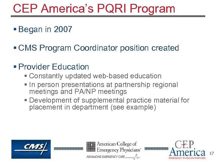 CEP America's PQRI Program § Began in 2007 § CMS Program Coordinator position created