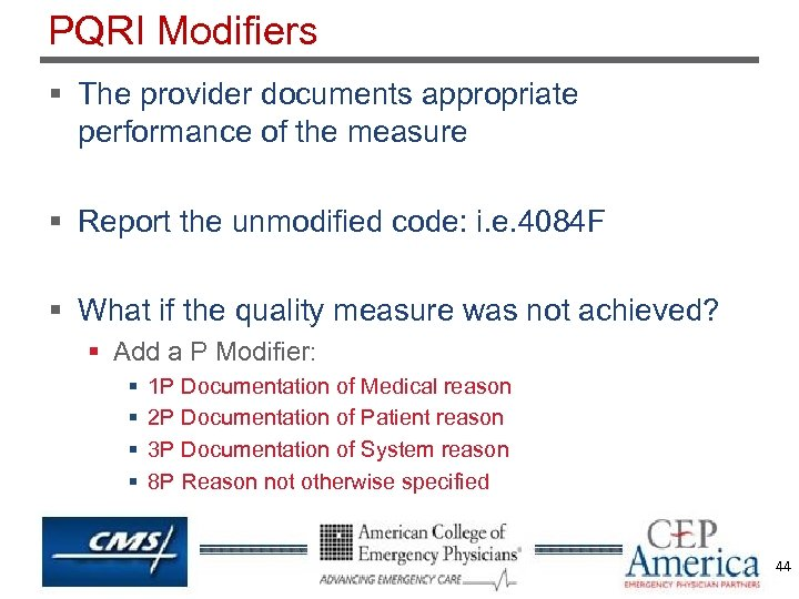 PQRI Modifiers § The provider documents appropriate performance of the measure § Report the