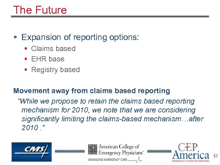 The Future § Expansion of reporting options: § Claims based § EHR base §