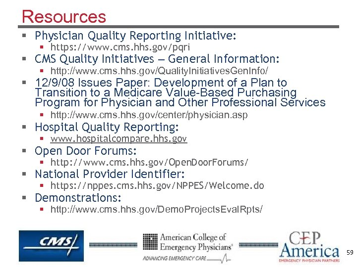Resources § Physician Quality Reporting Initiative: § https: //www. cms. hhs. gov/pqri § CMS