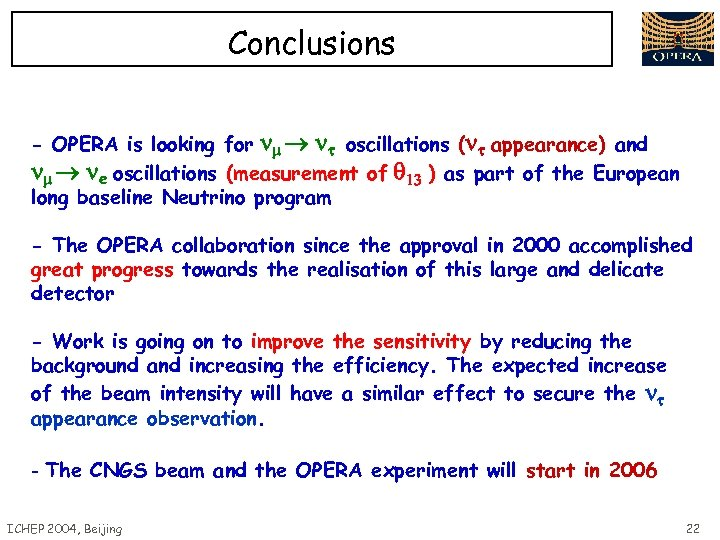 Conclusions - OPERA is looking for oscillations ( appearance) and e oscillations (measurement of