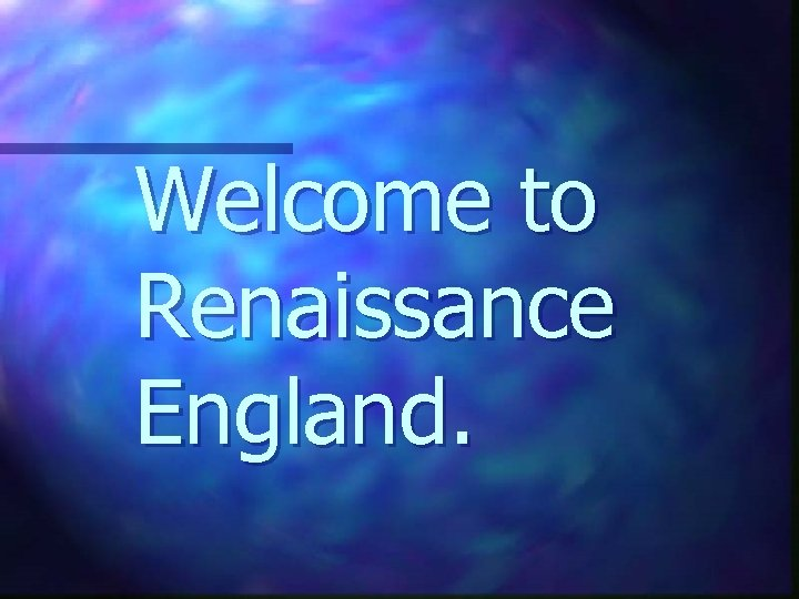 Welcome to Renaissance England.