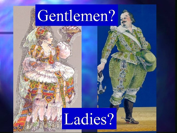 Gentlemen? Ladies?