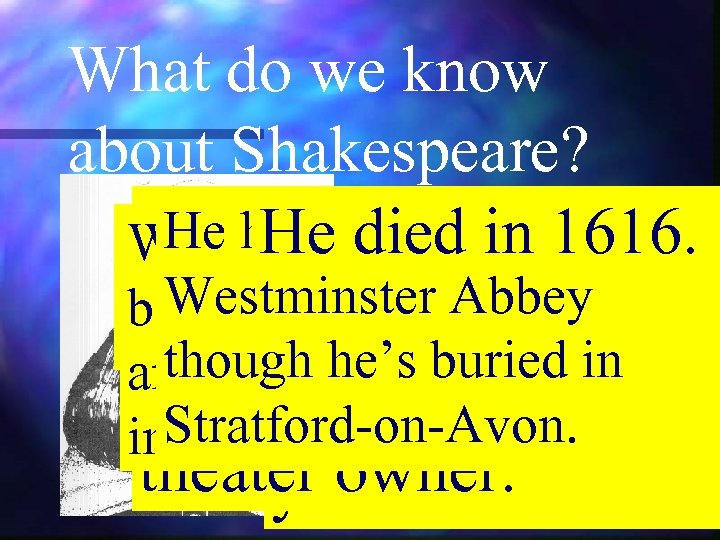What do we know about Shakespeare? He movedfatherawas has. His hometown monument He. They.