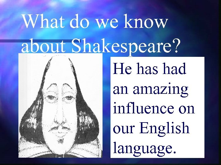 What do we know about Shakespeare? He has had an amazing influence on our