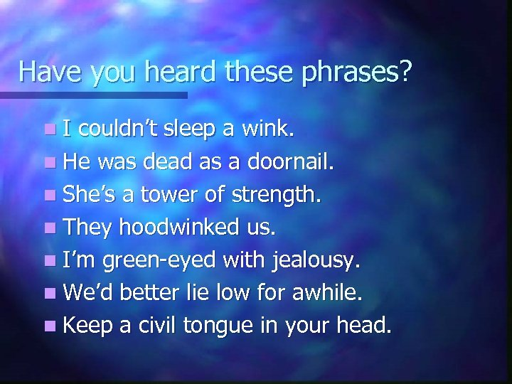 Have you heard these phrases? n. I couldn't sleep a wink. n He was