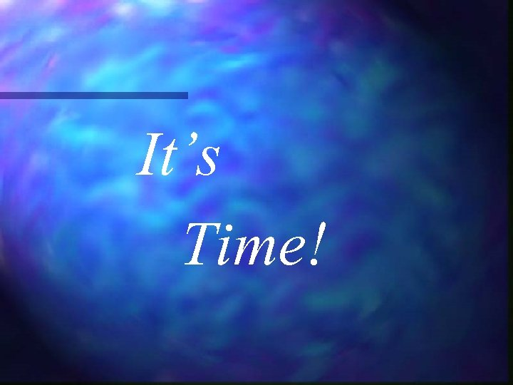 It's Time!