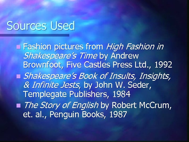 Sources Used pictures from High Fashion in Shakespeare's Time by Andrew Brownfoot, Five Castles
