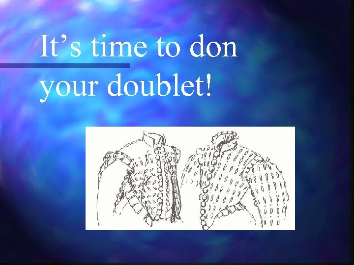 It's time to don your doublet!