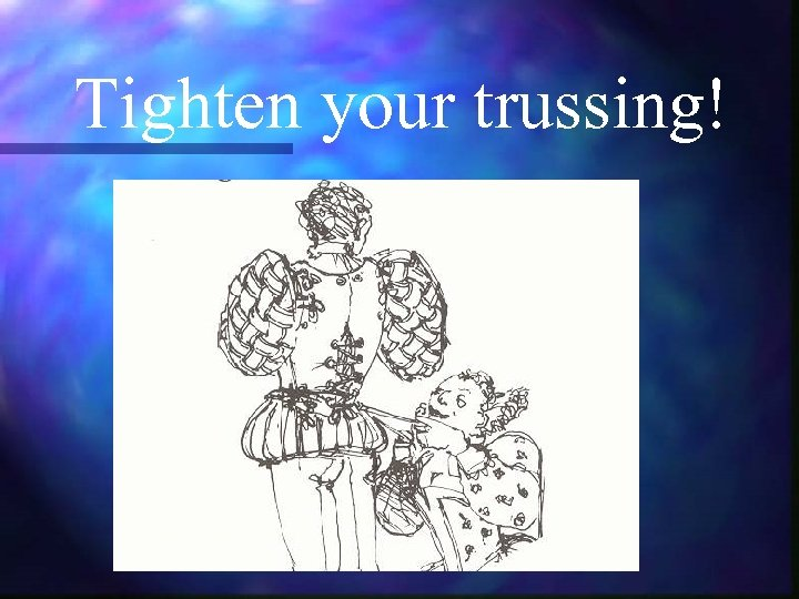 Tighten your trussing!