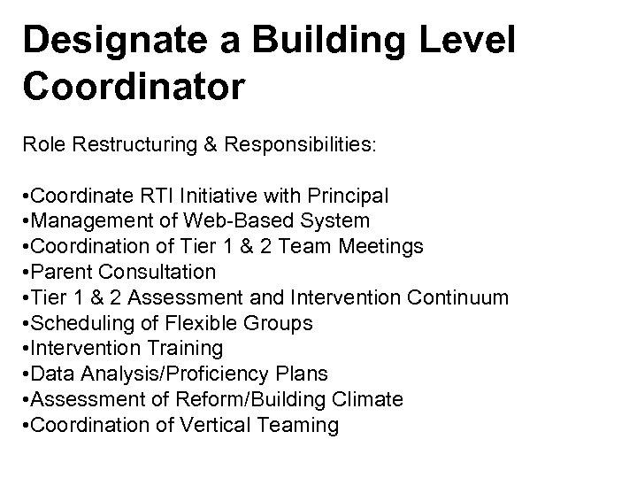 Designate a Building Level Coordinator Role Restructuring & Responsibilities: • Coordinate RTI Initiative with