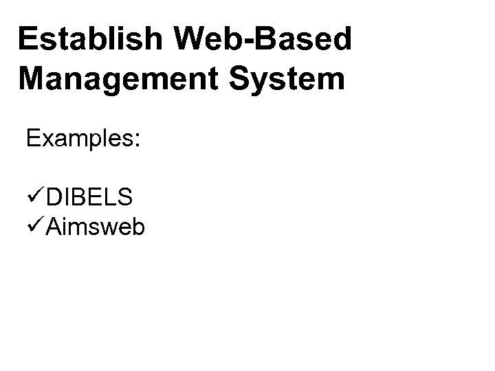 Establish Web-Based Management System Examples: üDIBELS üAimsweb