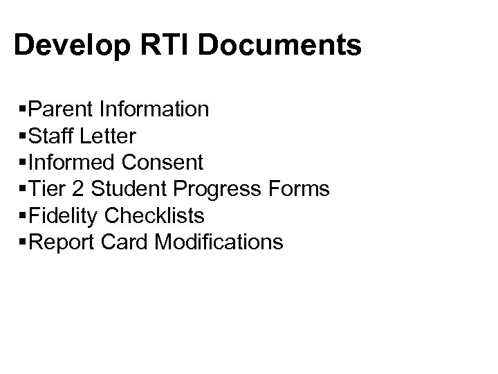 Develop RTI Documents §Parent Information §Staff Letter §Informed Consent §Tier 2 Student Progress Forms