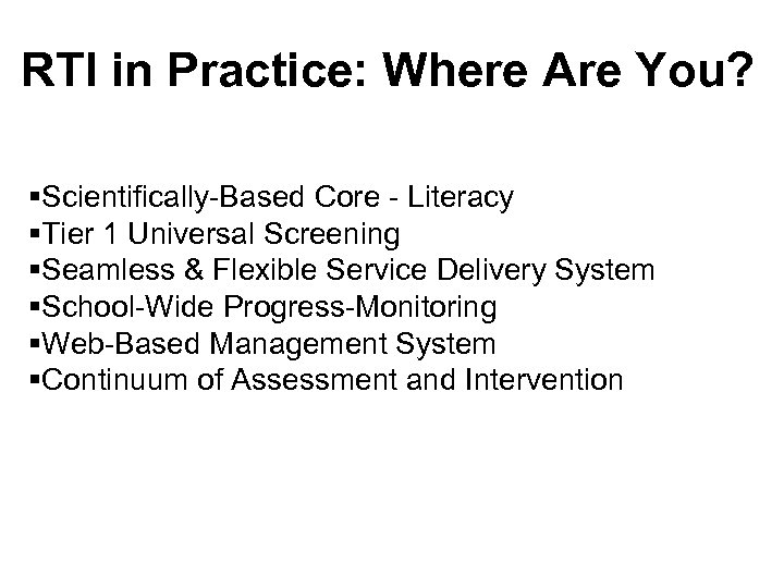 RTI in Practice: Where Are You? §Scientifically-Based Core - Literacy §Tier 1 Universal Screening