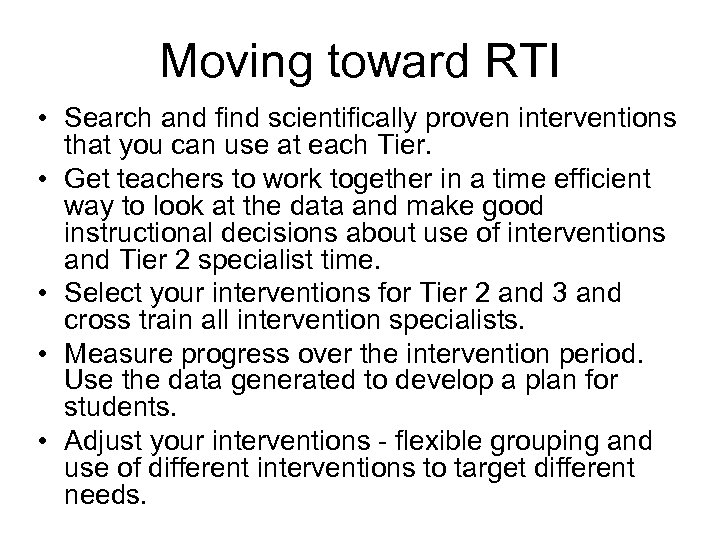 Moving toward RTI • Search and find scientifically proven interventions that you can use