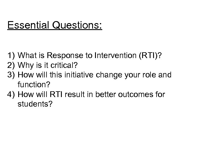 Essential Questions: 1) What is Response to Intervention (RTI)? 2) Why is it critical?