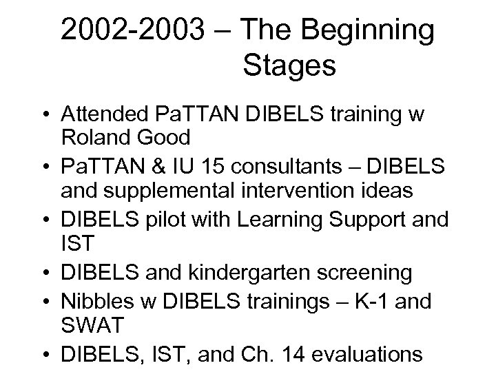 2002 -2003 – The Beginning Stages • Attended Pa. TTAN DIBELS training w Roland
