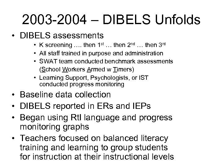 2003 -2004 – DIBELS Unfolds • DIBELS assessments • K screening …. then 1