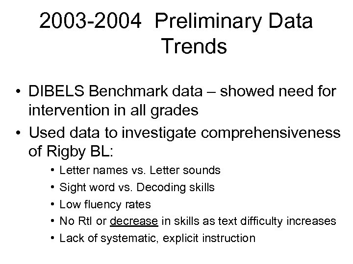 2003 -2004 Preliminary Data Trends • DIBELS Benchmark data – showed need for intervention