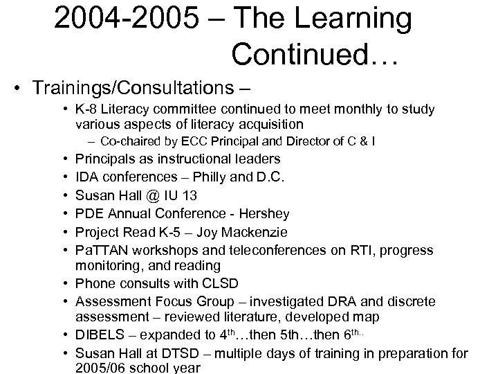 2004 -2005 – The Learning Continued… • Trainings/Consultations – • K-8 Literacy committee continued