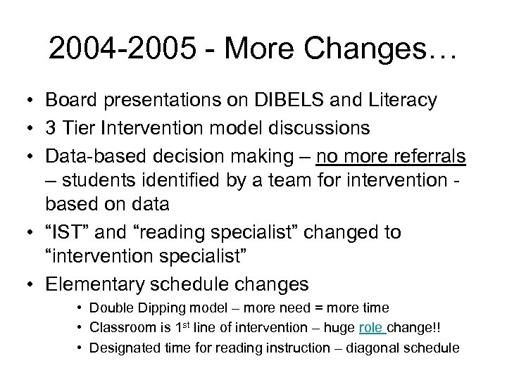 2004 -2005 - More Changes… • Board presentations on DIBELS and Literacy • 3