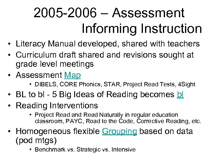 2005 -2006 – Assessment Informing Instruction • Literacy Manual developed, shared with teachers •
