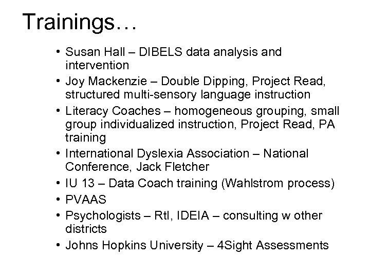 Trainings… • Susan Hall – DIBELS data analysis and intervention • Joy Mackenzie –