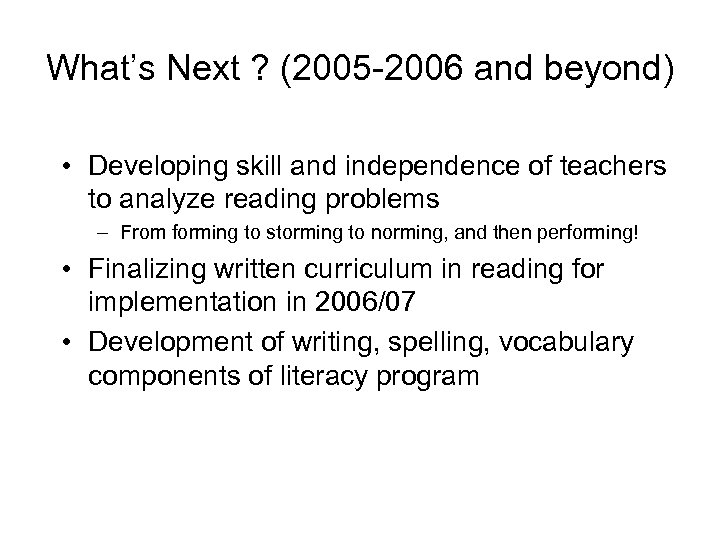 What's Next ? (2005 -2006 and beyond) • Developing skill and independence of teachers