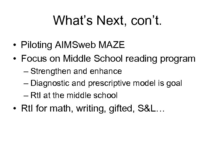 What's Next, con't. • Piloting AIMSweb MAZE • Focus on Middle School reading program