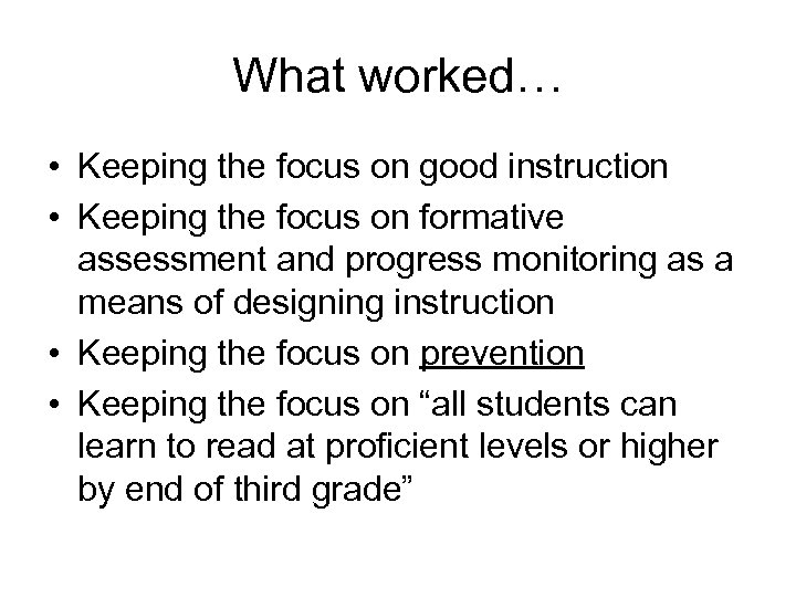 What worked… • Keeping the focus on good instruction • Keeping the focus on
