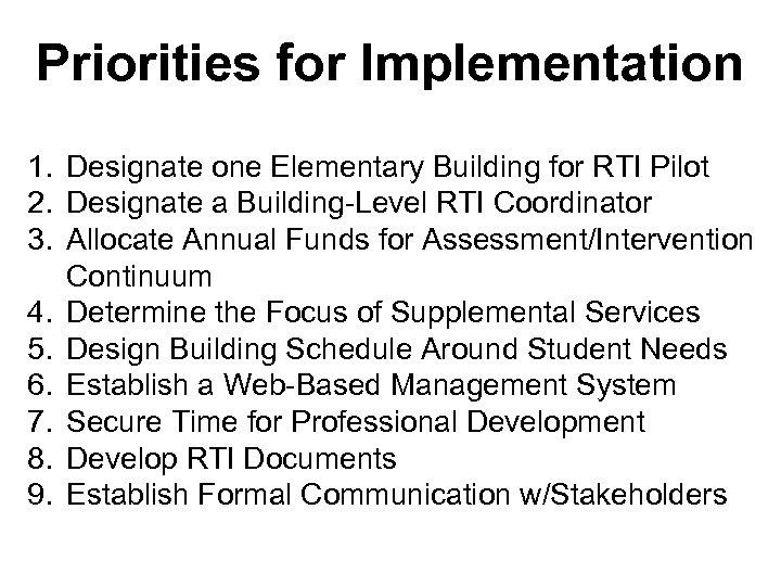 Priorities for Implementation 1. Designate one Elementary Building for RTI Pilot 2. Designate a