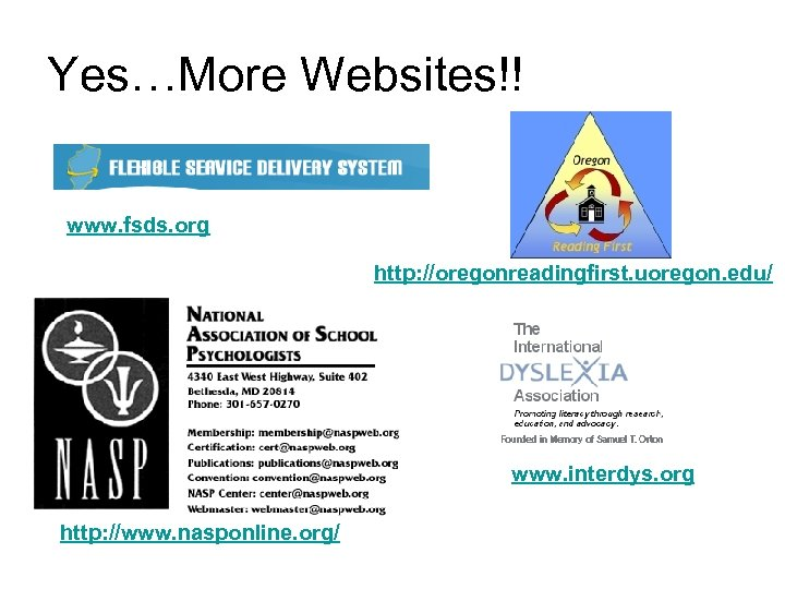 Yes…More Websites!! www. fsds. org http: //oregonreadingfirst. uoregon. edu/ www. interdys. org http: //www.