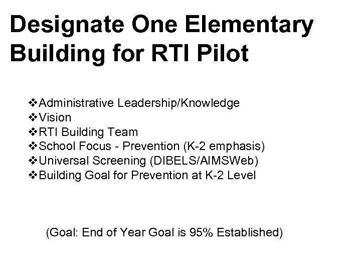 Designate One Elementary Building for RTI Pilot v. Administrative Leadership/Knowledge v. Vision v. RTI