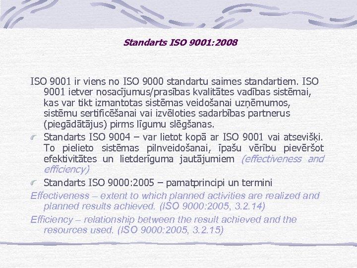 Standarts ISO 9001: 2008 ISO 9001 ir viens no ISO 9000 standartu saimes standartiem.