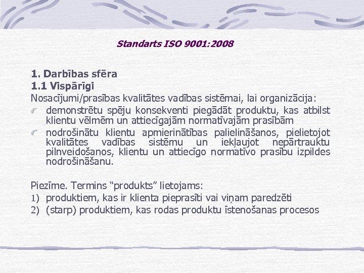 Standarts ISO 9001: 2008 1. Darbības sfēra 1. 1 Vispārīgi Nosacījumi/prasības kvalitātes vadības sistēmai,