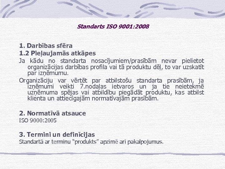 Standarts ISO 9001: 2008 1. Darbības sfēra 1. 2 Pieļaujamās atkāpes Ja kādu no