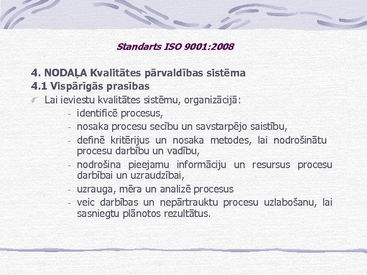 Standarts ISO 9001: 2008 4. NODAĻA Kvalitātes pārvaldības sistēma 4. 1 Vispārīgās prasības Lai