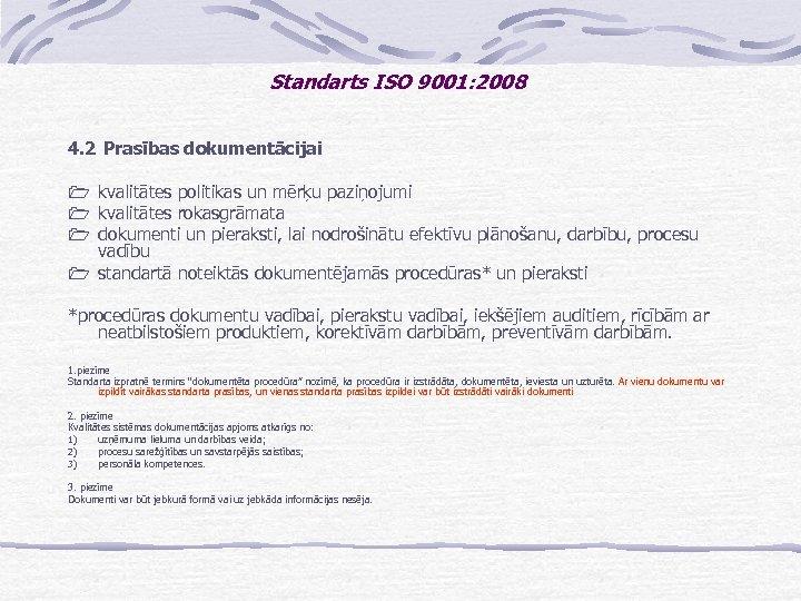 Standarts ISO 9001: 2008 4. 2 Prasības dokumentācijai 1 kvalitātes politikas un mērķu paziņojumi