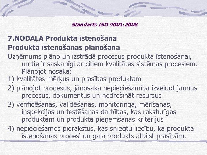 Standarts ISO 9001: 2008 7. NODAĻA Produkta īstenošanas plānošana Uzņēmums plāno un izstrādā procesus