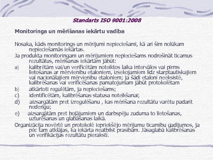 Standarts ISO 9001: 2008 Monitoringa un mērīšanas iekārtu vadība Nosaka, kāds monitorings un mērījumi