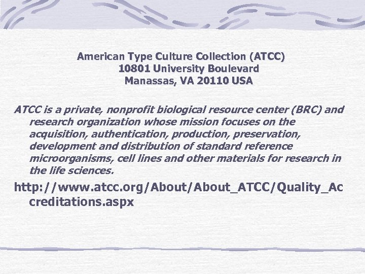 American Type Culture Collection (ATCC) 10801 University Boulevard Manassas, VA 20110 USA ATCC is