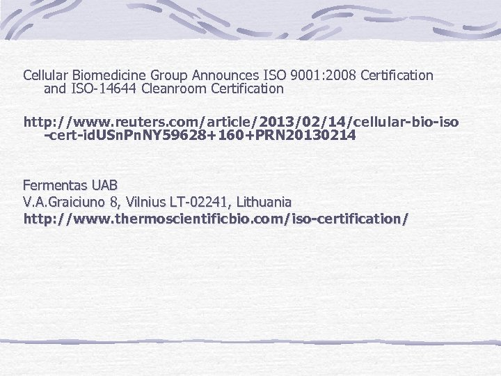 Cellular Biomedicine Group Announces ISO 9001: 2008 Certification and ISO-14644 Cleanroom Certification http: //www.