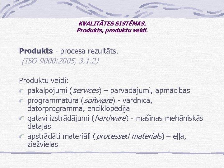 KVALITĀTES SISTĒMAS. Produkts, produktu veidi. Produkts - procesa rezultāts. (ISO 9000: 2005, 3. 1.