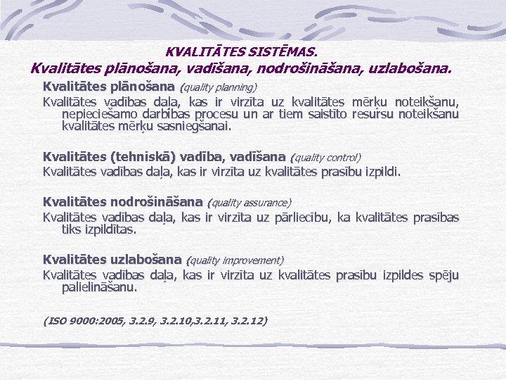 KVALITĀTES SISTĒMAS. Kvalitātes plānošana, vadīšana, nodrošināšana, uzlabošana. Kvalitātes plānošana (quality planning) Kvalitātes vadības daļa,