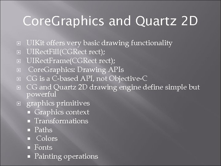 Core. Graphics and Quartz 2 D UIKit offers very basic drawing functionality UIRect. Fill(CGRect
