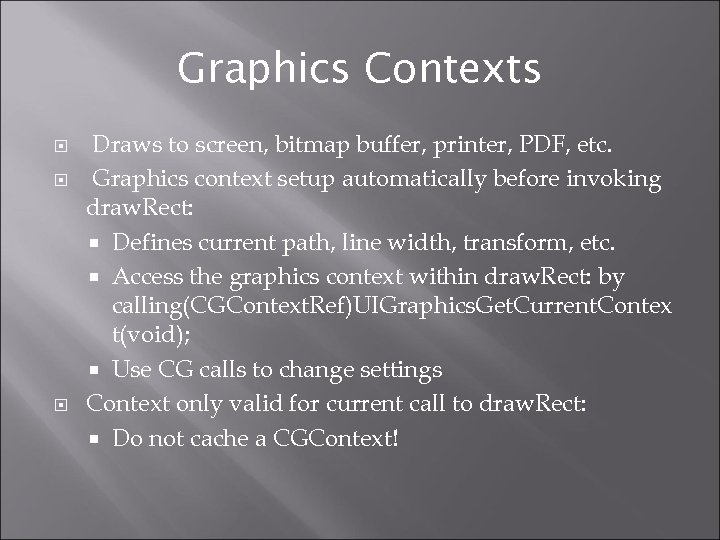 Graphics Contexts Draws to screen, bitmap buffer, printer, PDF, etc. Graphics context setup automatically