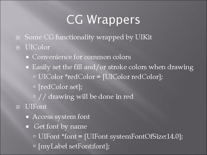 CG Wrappers Some CG functionality wrapped by UIKit UIColor Convenience for common colors Easily