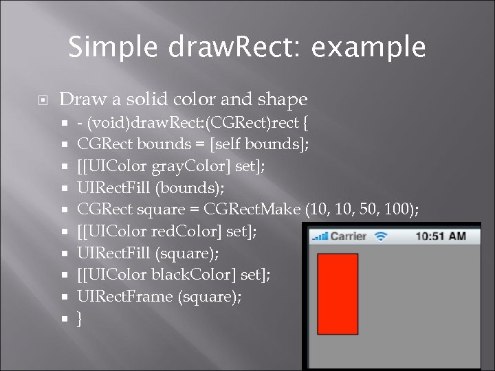 Simple draw. Rect: example Draw a solid color and shape - (void)draw. Rect: (CGRect)rect