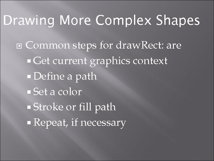 Drawing More Complex Shapes Common steps for draw. Rect: are Get current graphics context