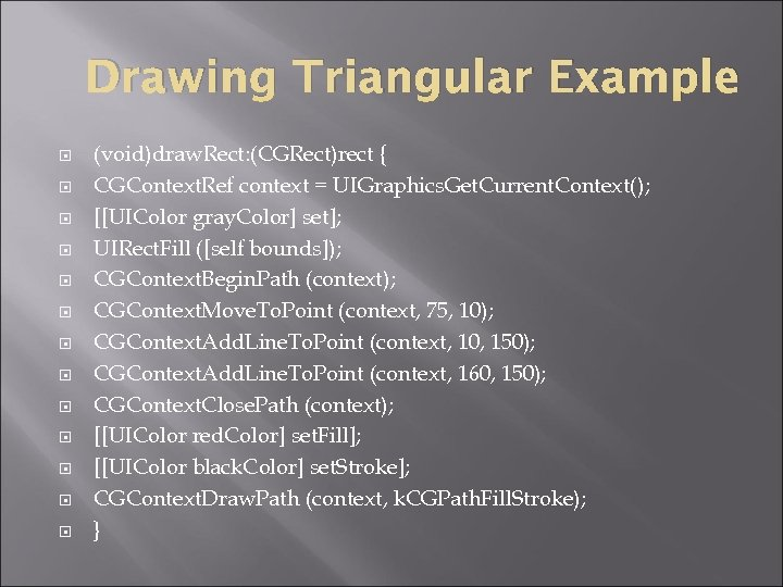 Drawing Triangular Example (void)draw. Rect: (CGRect)rect { CGContext. Ref context = UIGraphics. Get. Current.